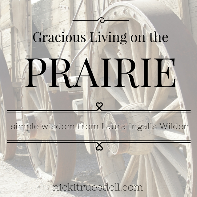 Gracious Living on the Prairie - simple wisdom from Laura Ingalls Wilder