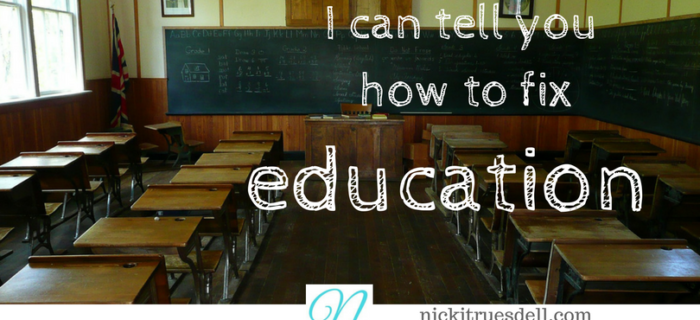 I can tell you how to fix education