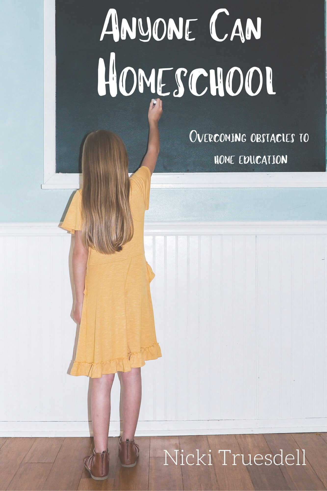Anyone Can Homeschool by Nicki Truesdell